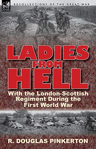 9780857066909: Ladies From Hell: With the London-Scottish Regiment During the First World War