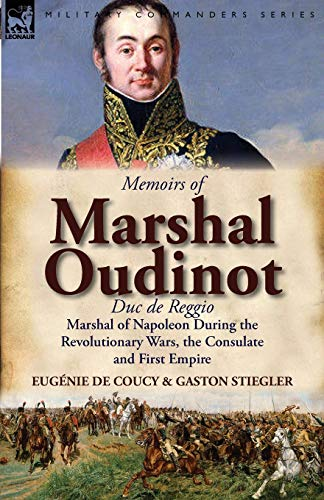 9780857066923: Memoirs of Marshal Oudinot, Duc de Reggio, Marshal of Napoleon During the Revolutionary Wars, the Consulate and First Empire