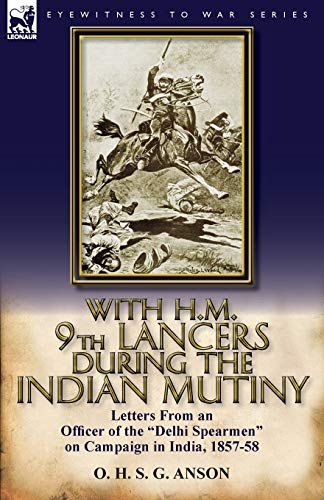 9780857067067: With H.M. 9th Lancers During the Indian Mutiny: Letters from an Officer of the Delhi Spearmen on Campaign in India, 1857-58