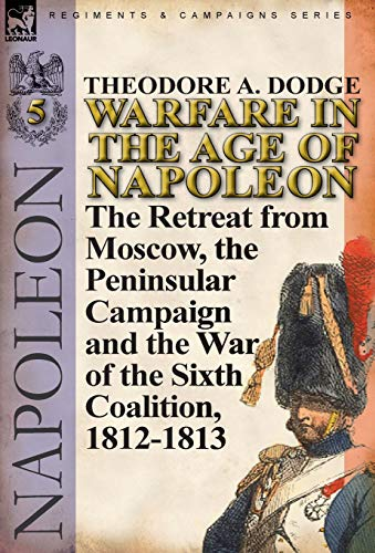 9780857067074: Warfare in the Age of Napoleon-Volume 5: The Retreat from Moscow, the Peninsular Campaign and the War of the Sixth Coalition, 1812-1813