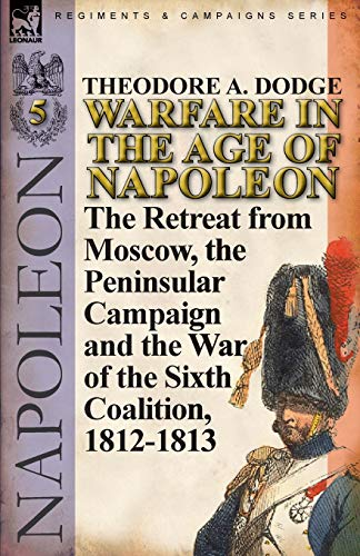 9780857067081: Warfare in the Age of Napoleon-Volume 5: The Retreat from Moscow, the Peninsular Campaign and the War of the Sixth Coalition, 1812-1813