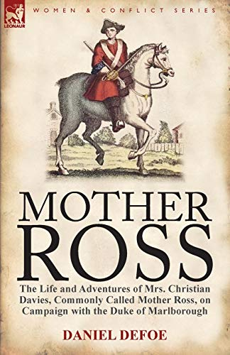 Mother Ross: The Life and Adventures of: Defoe, Daniel