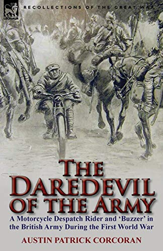 9780857067302: The Daredevil of the Army: A Motorcycle Despatch Rider and 'Buzzer' in the British Army During the First World War