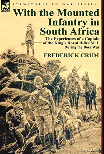 9780857067555: With the Mounted Infantry in South Africa: The Experiences of a Captain of the King's Royal Rifles M. I. During the Boer War
