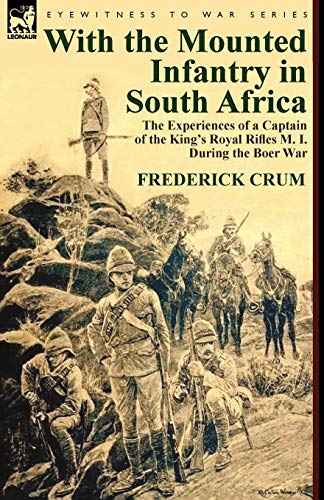 9780857067562: With the Mounted Infantry in South Africa: The Experiences of a Captain of the King's Royal Rifles M. I. During the Boer War
