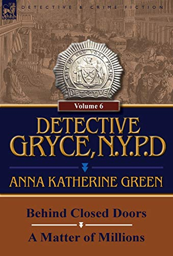 Detective Gryce, N. Y. P. D.: Volume: 6-Behind Closed Doors and a Matter of Millions: Anna ...