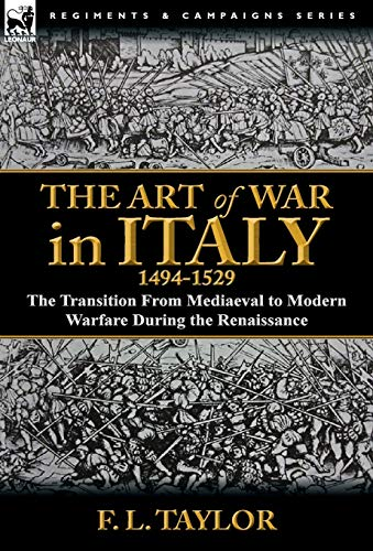 9780857068149: The Art of War in Italy, 1494-1529: the Transition From Mediaeval to Modern Warfare During the Renaissance