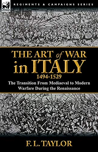 9780857068156: The Art of War in Italy, 1494-1529: the Transition From Mediaeval to Modern Warfare During the Renaissance