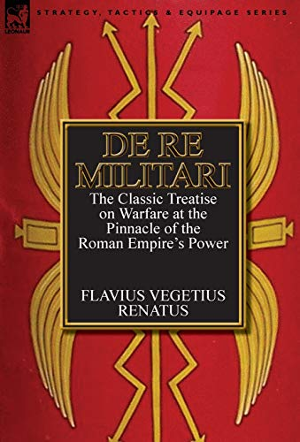9780857068200: De Re Militari (Concerning Military Affairs): the Classic Treatise on Warfare at the Pinnacle of the Roman Empire's Power