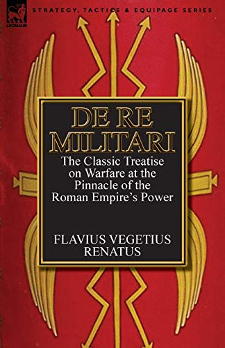 9780857068217: De Re Militari (Concerning Military Affairs): the Classic Treatise on Warfare at the Pinnacle of the Roman Empire's Power