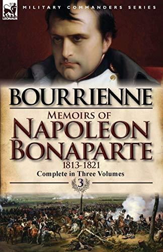 9780857068279: Memoirs of Napoleon Bonaparte: Volume 3-1813-1821