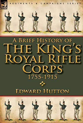 9780857068286: A Brief History of the King's Royal Rifle Corps 1755-1915