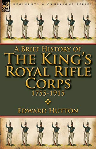 9780857068293: A Brief History of the King's Royal Rifle Corps 1755-1915