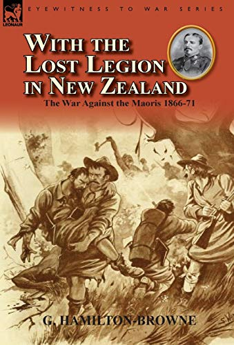9780857068569: With the Lost Legion in New Zealand: the War Against the Maoris 1866-71