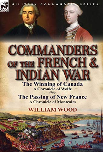 9780857068620: Commanders of the French & Indian War: The Winning of Canada: a Chronicle of Wolfe & The Passing of New France: a Chronicle of Montcalm