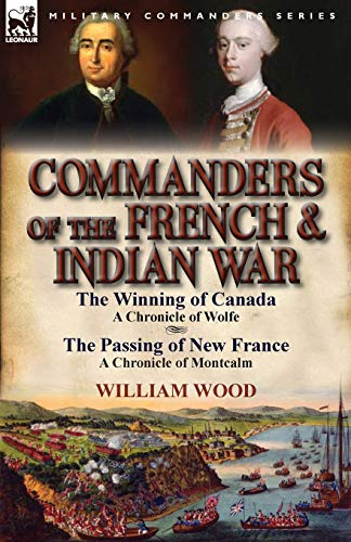9780857068637: Commanders of the French & Indian War: The Winning of Canada: a Chronicle of Wolfe & The Passing of New France: a Chronicle of Montcalm