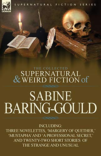 The Collected Supernatural and Weird Fiction of: Sabine Baring-Gould