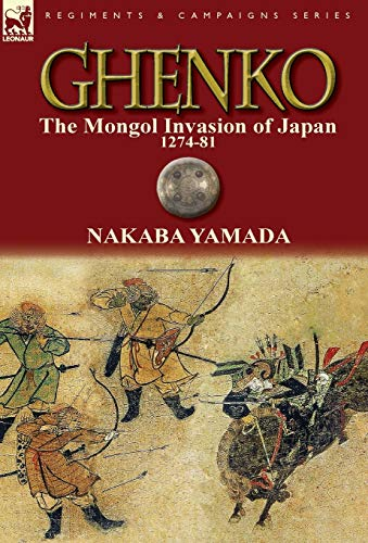 9780857068903: Ghenko: The Mongol Invasion of Japan, 1274-81 (Regiments & Campaigns)