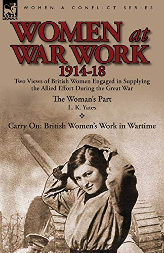 9780857068934: Women at War Work 1914-18: Two Views of British Women Engaged in Supplying the Allied Effort During the Great War