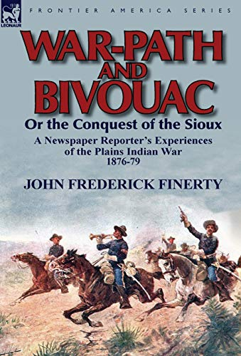 9780857069160: War-Path and Bivouac or the Conquest of the Sioux: a Newspaper Reporter's Experiences of the Plains Indian War 1876-79