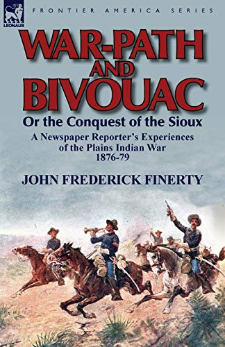 9780857069177: War-Path and Bivouac or the Conquest of the Sioux: A Newspaper Reporter's Experiences of the Plains Indian War 1876-79