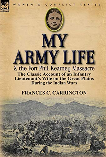 My Army Life and the Fort Phil. Kearney Massacre: The Classic Account of an Infantry Lieutenants ...