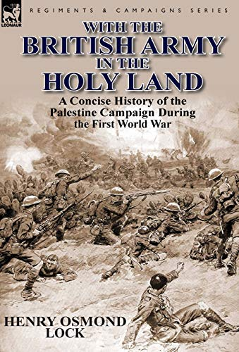 9780857069283: With the British Army in the Holy Land: A Concise History of the Palestine Campaign During the First World War