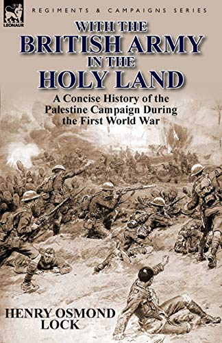 9780857069290: With the British Army in the Holy Land: A Concise History of the Palestine Campaign During the First World War