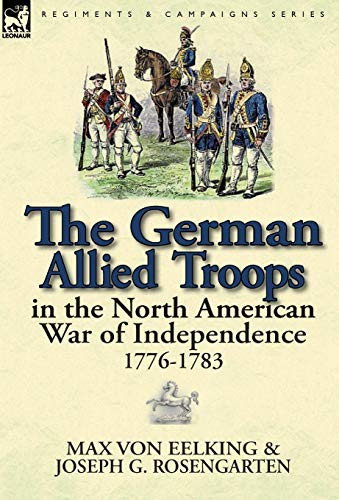 9780857069306: The German Allied Troops in the North American War of Independence, 1776-1783
