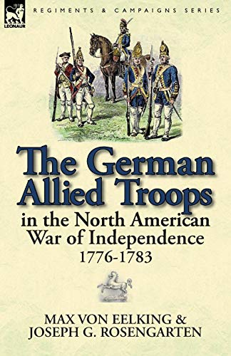 9780857069313: The German Allied Troops in the North American War of Independence, 1776-1783
