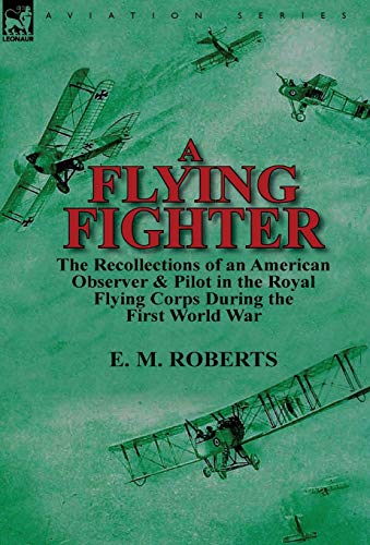 9780857069344: A Flying Fighter: the Recollections of an American Observer & Pilot in the Royal Flying Corps During the First World War