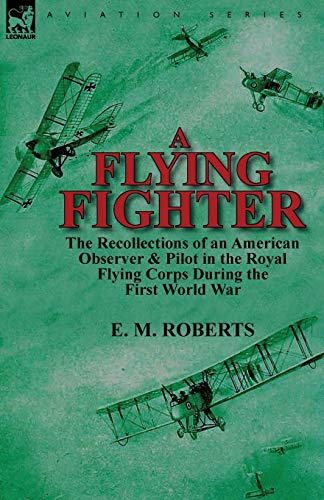 9780857069351: A Flying Fighter: the Recollections of an American Observer & Pilot in the Royal Flying Corps During the First World War