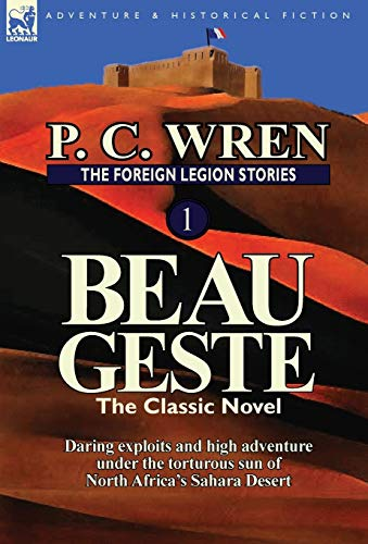 9780857069429: The Foreign Legion Stories 1: Beau Geste: Daring Exploits and High Adventure Under the Torturous Sun of North Africa's Sahara Desert