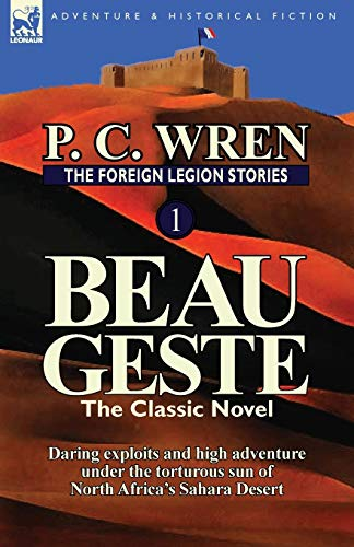 9780857069436: The Foreign Legion Stories 1: Beau Geste: Daring Exploits and High Adventure Under the Torturous Sun of North Africa's Sahara Desert