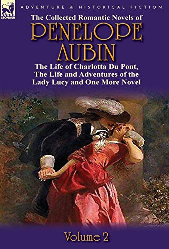9780857069702: The Collected Romantic Novels of Penelope Aubin-Volume 2: The Life of Charlotta Du Pont, the Life and Adventures of the Lady Lucy and the Life and Adv