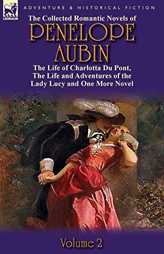 9780857069719: The Collected Romantic Novels of Penelope Aubin-Volume 2: The Life of Charlotta Du Pont, the Life and Adventures of the Lady Lucy and the Life and Adv