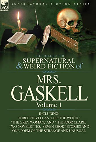 9780857069764: The Collected Supernatural and Weird Fiction of Mrs. Gaskell-Volume 1: Including Three Novellas 'Lois the Witch, ' 'The Grey Woman, ' and 'The Poor CL