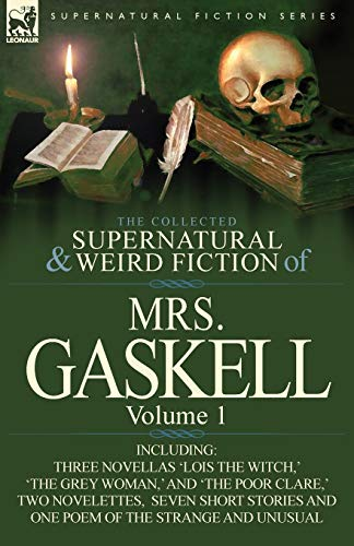 9780857069771: The Collected Supernatural and Weird Fiction of Mrs. Gaskell-Volume 1: Including Three Novellas 'Lois the Witch, ' 'The Grey Woman, ' and 'The Poor CL