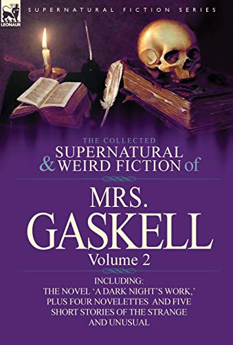 9780857069788: The Collected Supernatural and Weird Fiction of Mrs. Gaskell-Volume 2: Including One Novel 'a Dark Night's Work, ' Four Novelettes 'Crowley Castle, '