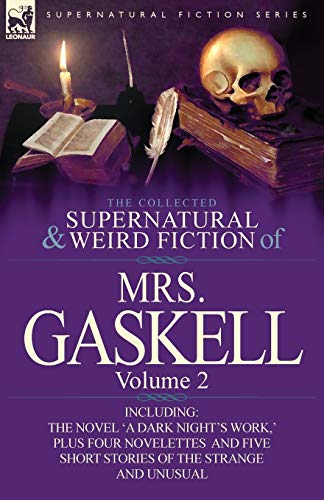 9780857069795: The Collected Supernatural and Weird Fiction of Mrs. Gaskell-Volume 2: Including One Novel 'a Dark Night's Work, ' Four Novelettes 'Crowley Castle, '