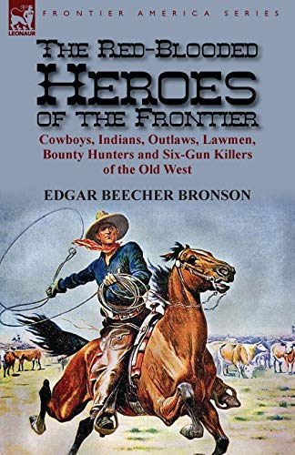 The Red-Blooded Heroes of the Frontier: Cowboys,: Edgar Beecher Bronson