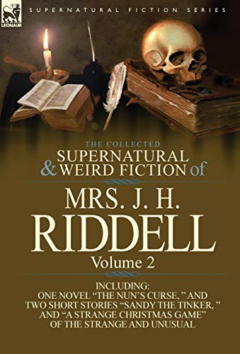 The Collected Supernatural and Weird Fiction of Mrs. J. H. Riddell: Volume 2-Including One Novel ...