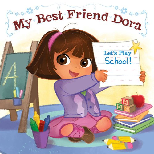 My Best Friend Dora: Let's Play School! (Dora the Explorer): Nickelodeon