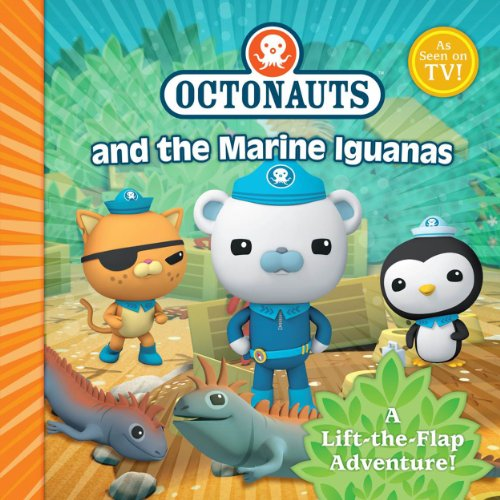 9780857075253: The Octonauts and the Marine Iguanas: A Lift-the-Flap Adventure