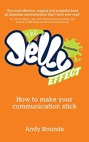 9780857080462: The Jelly Effect: How to Make Your Communication Stick