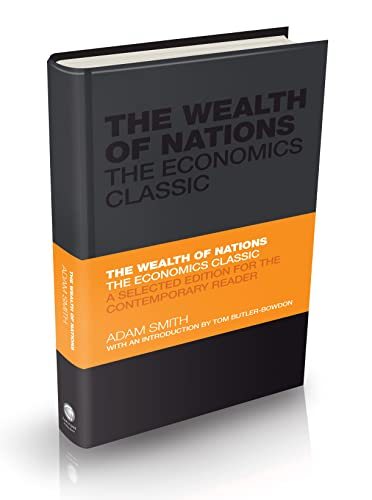 The Wealth of Nations: The Economics Classic - A Selected Edition for the Contemporary Reader (...