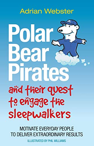 9780857081278: Polar Bear Pirates and Their Quest to Engage the Sleepwalkers: Motivate Everyday People to Deliver Extraordinary Results