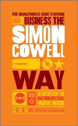 9780857081285: The Unauthorized Guide to Doing Business the Simon Cowell Way: 10 Secrets of the International Music Mogul (Big Shots)