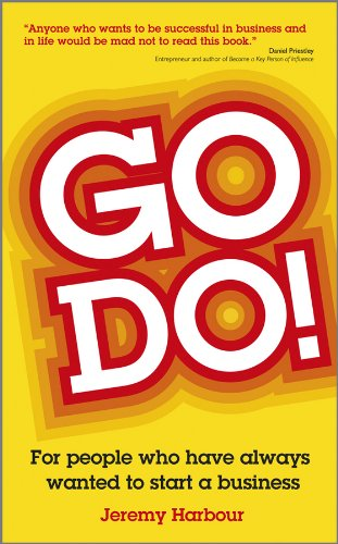 Go Do!: For People Who Have Always Wanted to Start a Business: Harbour, Jeremy