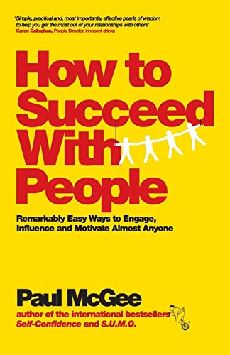 9780857082893: How to Succeed with People: Remarkably easy ways to engage, influence and motivate almost anyone